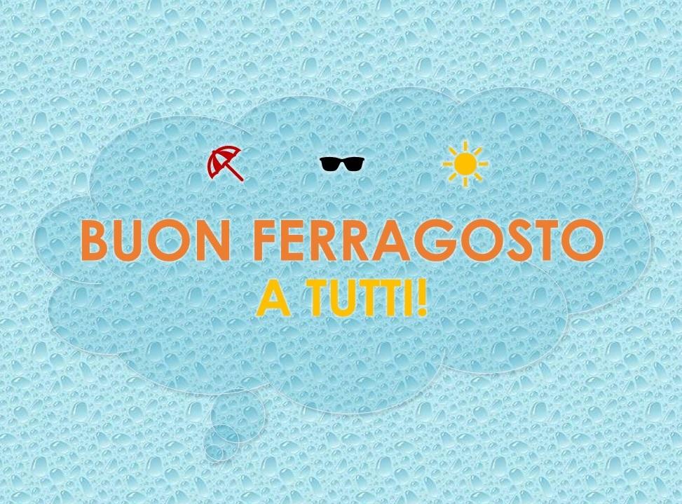 BUON FERRAGOSTO 2 - Chiusura al pubblico per la settimana di Ferragosto dal 12/08 al 17/08
